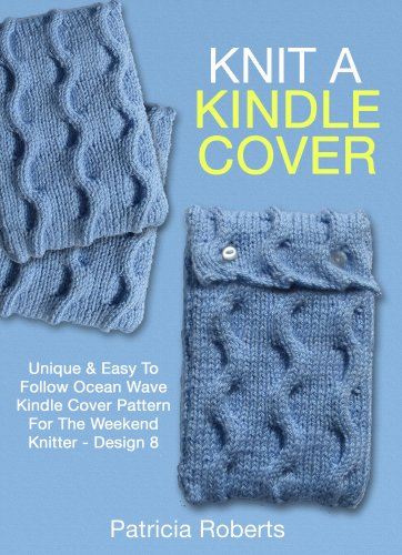 Knit A Kindle Cover: Unique & Easy To Follow Ocean Wave Kindle Cover Pattern For The Weekend Knitter -Design 8 (Kindle Cover Knitting Patterns) (English (Knitter Kostüm)