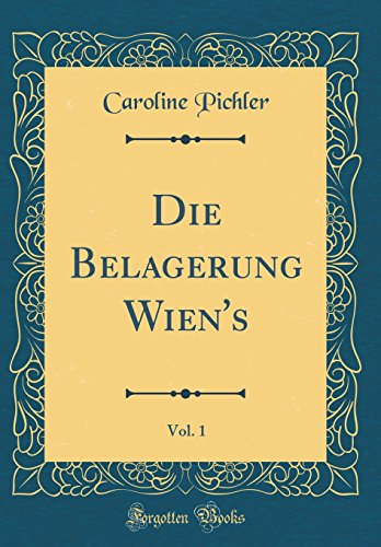 Die Belagerung Wien's, Vol. 1 (Classic Reprint)