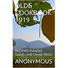 OLDE COOKBOOK  1919: RECIPIES  Dainties Salads and Clever Hints (OLDE COOKBOOKS) (English Edition)