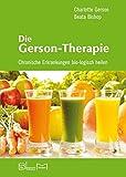 Die Gerson-Therapie: Chronische Erkrankungen bio-logisch heilen