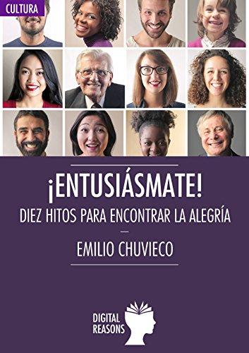 Descargar Libro ¡Entusiásmate!: Diez hitos para encontrar la alegría (Argumentos para el s. XXI) de Emilio Chuvieco