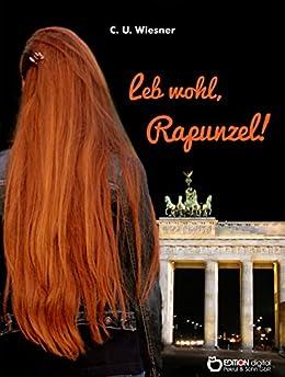 Leb wohl, Rapunzel: Elf Kapitel aus der Jugendzeit (German Edition) by [Wiesner, C. U.]