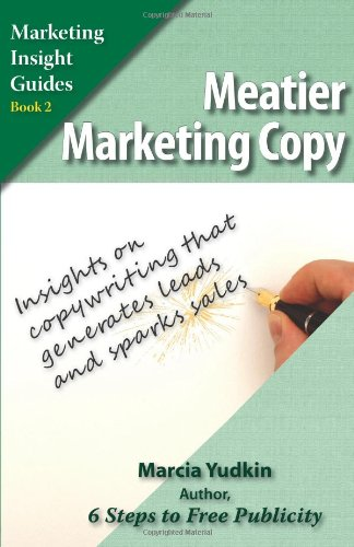 Meatier Marketing Copy: Insights on Copywriting That Generates Leads and Sparks Sales (Marketing Insight Guides)