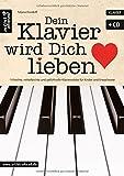 Dein Klavier wird Dich lieben: 19 leichte, mittelleichte und gefühlvolle Klavierstücke für Kinder und Erwachsene (inkl. Audio-CD). Musiknoten für Piano.