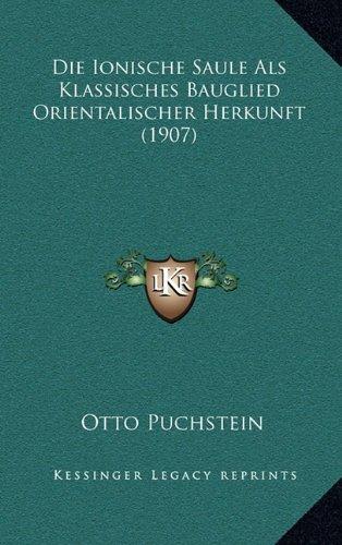 Die Ionische Saule ALS Klassisches Bauglied Orientalischer Herkunft (1907)