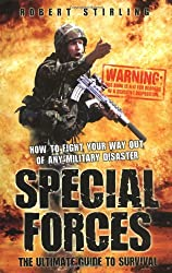 Special Forces: The Ultimate Guide to Survival, How To Fight Your Way Out of any Military Disaster
