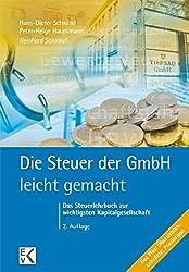 Die Steuer der GmbH - leicht gemacht: Das Steuerlehrbuch zur wichtigsten Kapitalgesellschaft. Das Plus: Übersichten, Leitsätze, Praxistipps