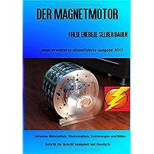 Der Magnetmotor: Freie Energie selber bauen Neue Ausgabe 2017
