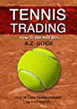 TENNIS TRADING: How To Bet And Win   A - Z Guide (2nd Edition)