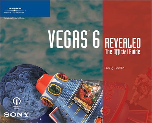 Vegas 6 Revealed: The Official Sony Guide: The Official Guide - Vegas 6 Sony
