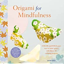 Origami for Mindfulness: Color and fold your way to inner peace with these 35 calming projects