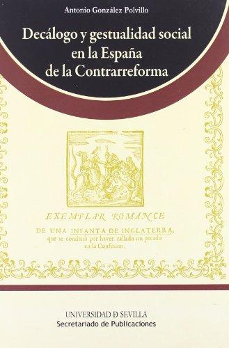 Decálogo y gestualidad social en la España de la Contrarreforma (Serie Historia y Geografía) por Antonio González Polvillo