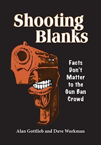 Shooting Blanks: Facts Don't Matter to the Gun Ban Crowd (English Edition)