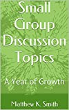 Small Group Discussion Topics: A Year of Growth