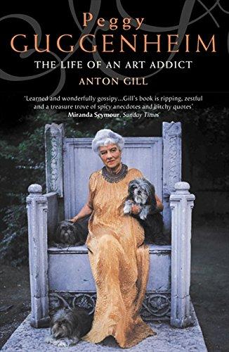 Peggy Guggenheim: The Life of an Art Addict por Anton Gill