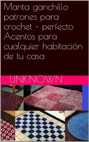 Manta ganchillo patrones para crochet – perfecto Acentos para cualquier habitación de tu casa por Unknown