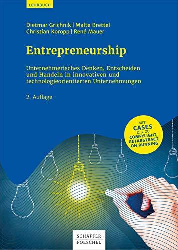 Entrepreneurship: Unternehmerisches Denken, Entscheiden und Handeln in innovativen und technologieorientierten Unternehmen