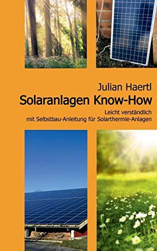 Solaranlagen Know-How: Leicht verständlich mit Selbstbau-Anleitung für Solarthermie-Anlagen