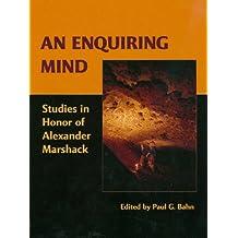 An Enquiring Mind: Studies in Honor of Alexander Marshack (American School of Prehistoric Research Monograph)