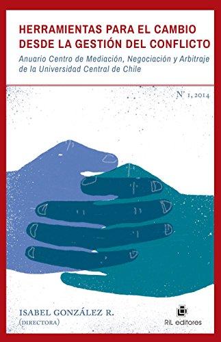 Herramientas para el cambio desde la gestión del conflicto: Anuario Centro de Mediación, Negociación y Arbitraje de la Universidad Central de Chile