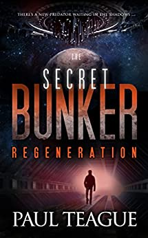 The Secret Bunker Trilogy 3: Regeneration by [Teague, Paul]