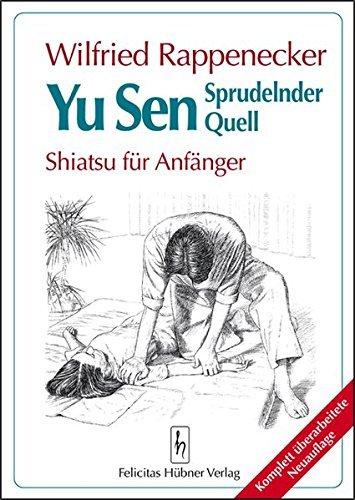 Yu Sen. Sprudelnder Quell. Shiatsu f??r Anf???nger. by Wilfried Rappenecker (1997-01-31)