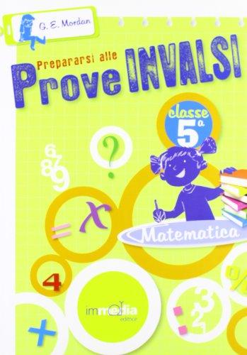 Prepararsi alle prove INVALSI. Matematica CL5. Per la Scuola elementare