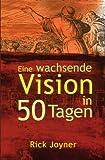 Eine wachsende Vision in 50 Tagen: Ein tägliches Andachtsbuch für ein geistliches Fundament, gegründet auf klaren biblischen Wahrheiten