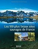 Les 100 plus beaux sites sauvages de France