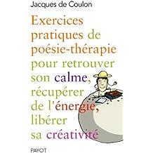 Exercices pratiques de poésie-thérapie pour retrouver son calme, récupérer de l'énergie, libérer sa créativité