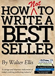 How NOT to Write a Bestseller - An Expert's Guide (English Edition)
