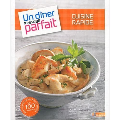 UN DINER PRESQUE PARFAIT CUISINE RAPIDE de Nicolas Galy ( 7 mars 2012 )