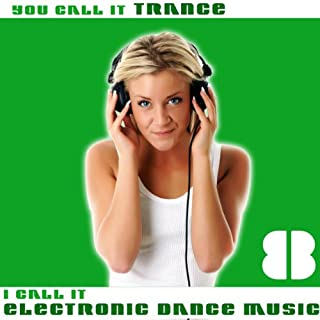 You Call It Trance, I Call It Electronic Dance Music 8