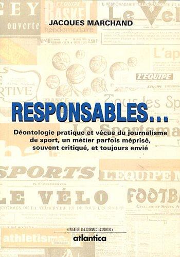 Responsables... : Déontologie pratique et vécue du journalisme de sport, un métier parfois méprisé, souvent critiqué et toujours envié par Jacques Marchand