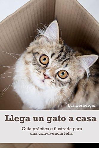 Llega un gato a casa: Guía práctica e ilustrada para una convivencia feliz por Luz Herberger