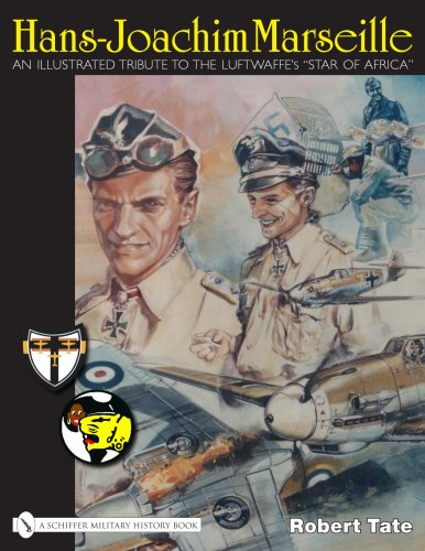 Hans-Joachim Marseille: An Illustrated Tribute to the Luftwaffe's