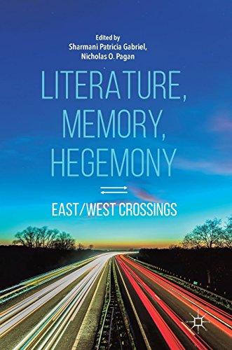 Literature, Memory, Hegemony: East/West Crossings