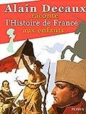 Alain Decaux raconte l'Histoire de France aux enfants de Decaux. Alain (2010) Album