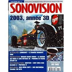 SONOVISION [No 470] du 01/02/2003 - 2003 ANNEE 3D - LAMBDANET - LE MANEGE ENCHANTE - CUBE - MONACO DANCE FORUM - LA MAISON JEU VIDEO ET LONG METRAGE 3D / PRODUIRE EN FRANCE - ATELIER 33 - KINOTECH - SONY DMX- R100 - CLEANER 6 - PROTOOLS 6 - RICH MEDIA SUITE - SHS MULTIMEDIA - TOSHIBA TDP-MT8 - CES 2003