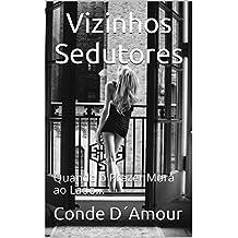 Vizinhos Sedutores: Quando o Prazer Mora ao Lado... (Portuguese Edition)