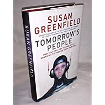 By Susan Greenfield Tomorrow's People: How 21st Century Technology is Changing the Way We Think and Feel (1st Edition)