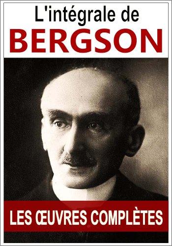 """Bergson: oeuvres complètes - L'intégrale (les 10 oeuvres complètes sont inclues dans cette édition Kindle : """"le Rire"""", """"Essai sur les données immédiates ... (Bergson oeuvres complètes) (French Edition)"""