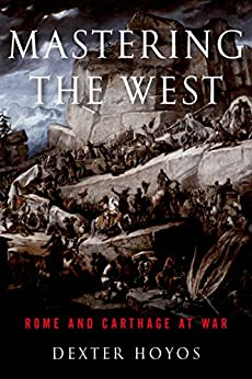 Mastering the West: Rome and Carthage at War (Ancient Warfare and Civilization) de [Hoyos, Dexter]