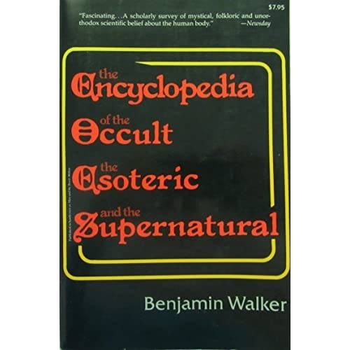 Encyclopedia of the Occult, the Esoteric and the Supernatural by Benjamin Walker (1980-03-02)