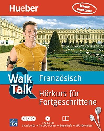 Walk & Talk Französisch Hörkurs für Fortgeschrittene: 5 Audio-CDs + 1 MP3-CD + Begleitheft