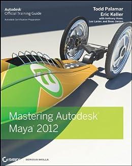 Mastering Autodesk Maya 2012 by [Palamar, Todd, Keller, Eric]