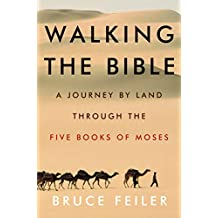 Walking the Bible: A Journey by Land Through the Five Books of Moses (English Edition)