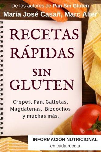 Recetas Rápidas Sin Gluten: Crepes, Pan, Galletas, Magdalenas, Bizcochos y muchas más.