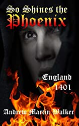 So Shines the Phoenix: England. 1401 (The Wolvercot Trilogy)
