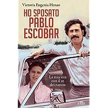 Ho sposato Pablo Escobar. La mia vita con il re dei narcos